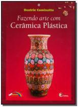 Fazendo arte com ceramica plastica - Disal editora
