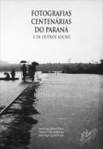 Fotografias Centenarias Do Parana - Aut Paranaenses - 1