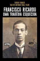 Francisco ricardo, uma tragedia esquecida - 9788525436795 - Lpm editores