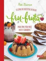 Fru-fruta - O Livro de Receitas do Blog Para Uma Vida Mais Doce e Saudável - Editora alaúde
