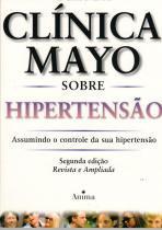 Guia Da Clinica Mayo Sobre A Hipertensao - Anima - 1041532