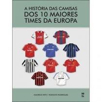 Historia Das Camisas Dos 10 Maiores Times Da Europa - Panda books