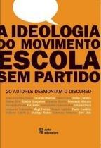 Ideologia do Movimento Escola Sem Partido, A - 20 Autores De - Açao educativa