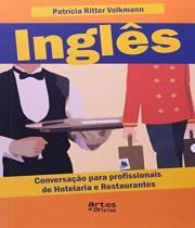 Ingles - Conversacao Para Profissionais De Hotelaria E Restaurantes - Artes e oficios