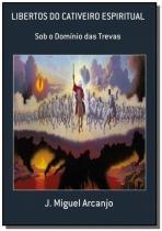 Libertos do cativeiro espiritual - Livrus