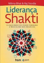 Liderança Shakti - o Equilíbrio do Poder Feminino e Masculino nos Negócios - Hsm editora -
