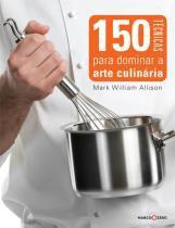 Livro - 150 técnicas para dominar a arte culinária -