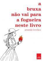 Livro A Bruxa Não Vai a Fogueira Neste Livro - Amanda Lovelace LeYa