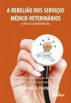 Livro - A Rebelião dos Serviços Medico-Veterinários - A Era do Neuromarketing - Flosi - Medvet