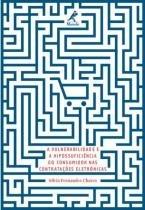 Livro - A Vulnerabilidade E A Hipossuficiência Do Consumidor Nas Contratações Eletrônicas - Chaves - Manole