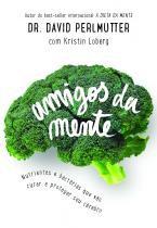 Livro - Amigos da Mente: Nutrientes e Bactérias que vão curar e proteger seu cérebro - Perlmutter - Do autor
