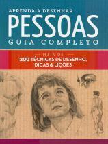 Livro - Aprenda a desenhar pessoas : Guia completo : Mais de 200 técnicas de desenho, dicas e lições -