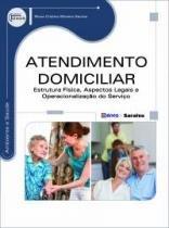 Livro - Atendimento Domiciliar - Estrutura Física, Aspectos Legais e Operacionalização do Serviço - Santos - Iátria