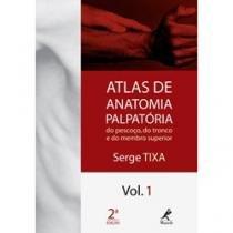 Livro - Atlas de Anatomia Palpatória - Do Pescoço, do Tronco e do Membro Superior  Tixa - Manole