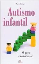 Livro - Autismo Infantil - O que é e Como Tratar - Ferrari - Paulinas