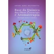 Livro - Base Química dos Óleos Essenciais e Aromaterapia - Wolffenbuttel - Laszlo