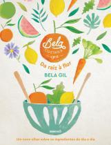 Livro - Bela Cozinha – Da raiz à flor - Um novo olhar sobre os ingredientes do dia a dia