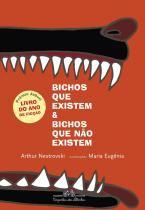 Livro - Bichos que existem e bichos que não existem (Nova edição) -