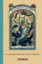Livro - Cidade Sinistra dos Corvos, A - Vol.7 - Coleção Desventuras em Série - Editora