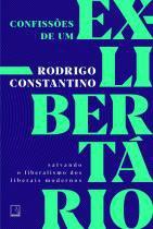 Livro - Confissões de um ex-libertário: Salvando o liberalismo dos liberais modernos -