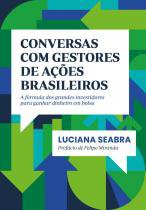 Livro - Conversas com gestores de ações brasileiros - A fórmula dos grandes investidores para ganhar dinheiro em bolsa