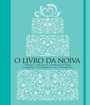 Livro da Noiva, O: Diário e Álbum de Lembrancas Para Planejar e Recordar o Seu Casamento - Manole