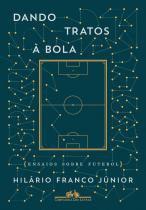 Livro - Dando tratos à bola - Ensaios sobre futebol -