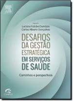 Livro - Desafios da Gestão Estratégica em Serviços de Saúde: Caminhos e Pespectivas - Campus - grupo elsevier
