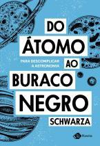 Livro - Do átomo ao buraco negro - Para descomplicar a astronomia