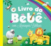 Livro Do Bebe Com Mensagens Biblicas, O - Ciranda cultural