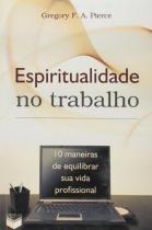 Livro - Espiritualidade no trabalho; 10 maneiras de equilibrar sua vida profissional -