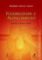 Livro - Flexibilidade e Alongamento Saúde e Bem-Estar - Achour Júnior - Manole