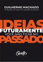 Livro - IDEIAS PARA FUTURAMENTE VOCÊ NÃO FICAR NO PASSADO -