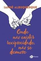 Livro - Onde não existir reciprocidade, não se demore -