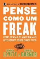 Livro - Pense como um freak: como pensar de maneira mais inteligente sobre quase tudo - Como pensar de maneira mais inteligente sobre quase tudo