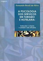 Livro - Psicologia dos Serviços em Turismo e Hotelaria - Entender o Cliente e Atender com Eficácia - Silva - Cengage learning