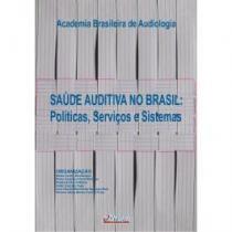 Livro - Saúde Auditiva no Brasil: Políticas, Serviços e Sistemas -  Bevilacqua - Pulso editorial