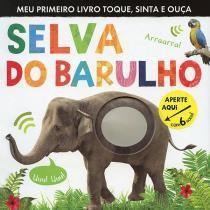 Livro - Selva do barulho : Meu primeiro livro toque, sinta e ouça -