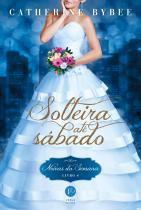 Livro - Solteira até sábado (Vol. 4 Noivas da semana) -
