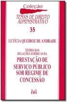 Livro - Teoria das Relações Jurídicas da Prestação de Serviço Público Sob Regime de Concessã - Editora