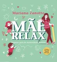 Mae relax - pequeno guia da maternidade (im)perfeita - Casa da palavra (leya)