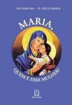 Maria, Quem É Essa Mulher - Editora santuario