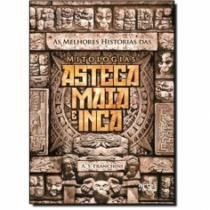 Melhores Historias Das Mitologias Asteca Maia E Inca, As - Artes E Oficios - 1