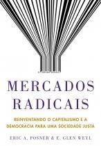 Mercados radicais - Reinventando o capitalismo e a democracia para uma sociedade justa