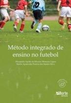 Metodo integrado de ensino no futebol - Phorte editora-