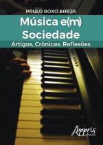 Música e sociedade: artigos, crônicas, reflexões - Appris