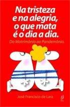 Na Tristeza E Na Alegria O Que Mata E O Dia A Dia - Cocegas Editora - 1