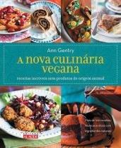 Nova Culinaria Vegana, A - Receitas Incriveis Sem Produtos De Origem Animal - Alaude