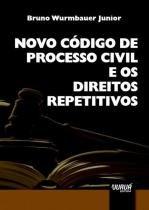 Novo codigo de processo civil e os direitos repetitivos - Jurua editora -