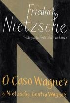 O caso Wagner / Nietzsche contra Wagner -